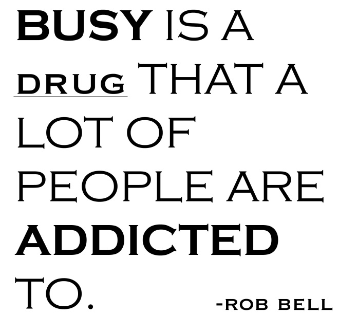 quote busy is a drug